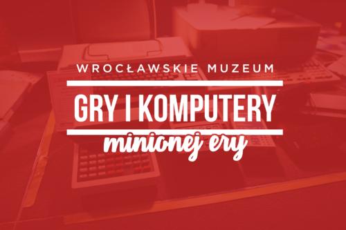 Muzeum Gier i Komputerów Minionej Ery.